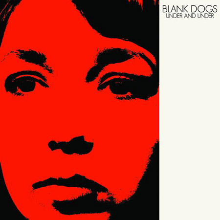 Under and Under by Blank Dogs