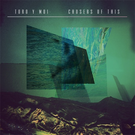 Causers Of This by Toro Y Moi
