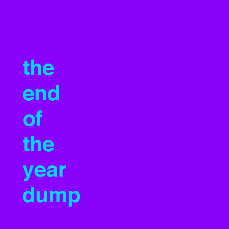 The End Of The Year Dump