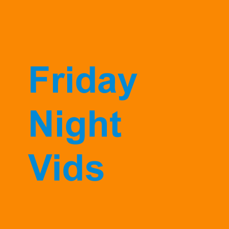 Friday Night Vids