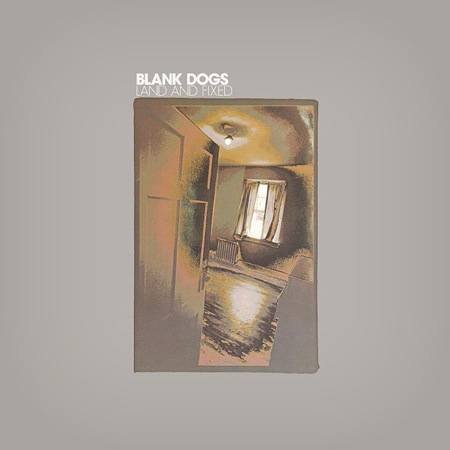 Land and Fixed by Blank Dogs