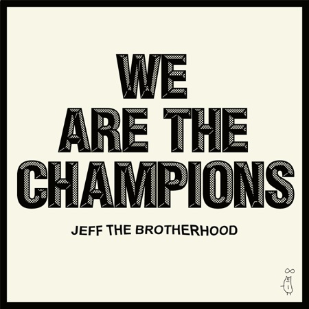 We Are The Champions by JEFF The Brotherhood