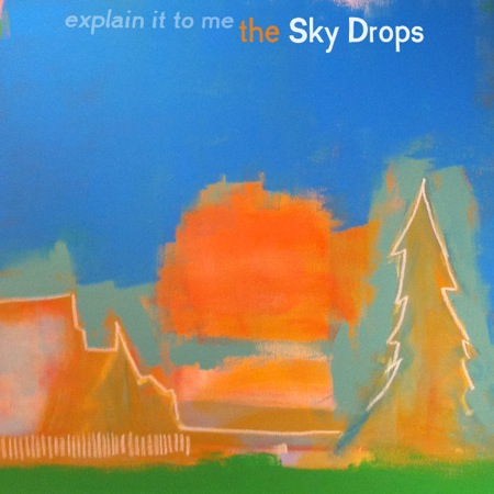 Explain It To Me by The Sky Drops