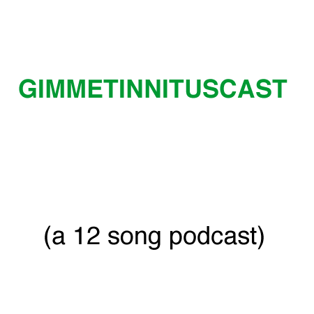 THE GIMMETINNITUSCAST :: a 12 song podcast