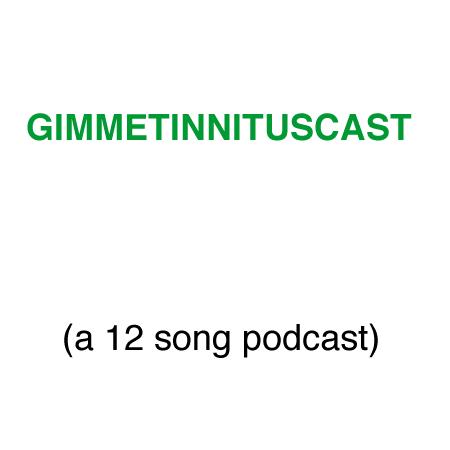 THE GIMMETINNITUSCAST :: a 12 song podcast