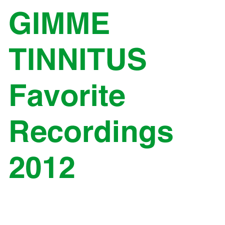 GIMME TINNITUS Favorite Recordings 2012