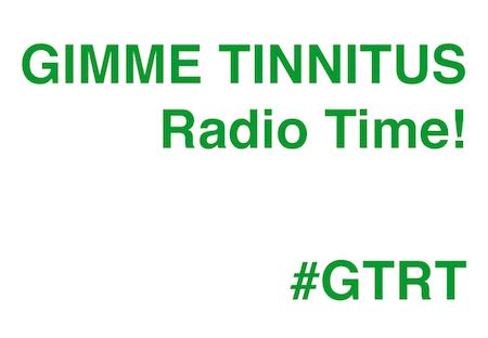 GIMME TINNITUS Radio Time! #GTRT