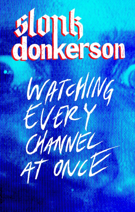 Watching Every Channel At Once by Slonk Donkerson
