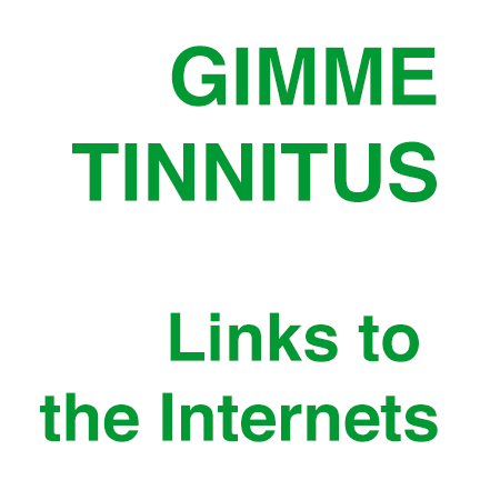 GIMME TINNITUS Links to the Internets