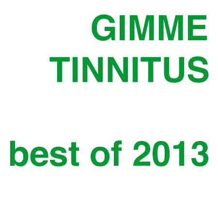 GIMME TINNITUS' Best of 2013