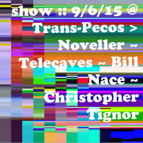 show :: TONIGHT @ Trans-Pecos > Noveller + Telecaves + Bill Nace + Christopher Tignor