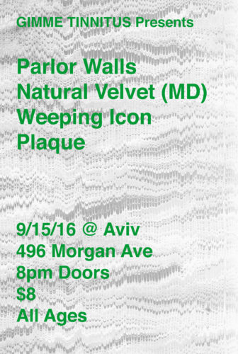 show :: 9/15/16 @ Aviv > Parlor Walls + Natural Velvet + Weeping Icon + Plaque