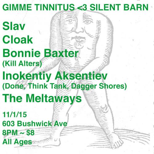 show :: 11/1/15 @ Silent Barn > Slav ~ Cloak ~ Bonnie Baxter ~ Inokentiy Aksentiev ~ The Meltaways