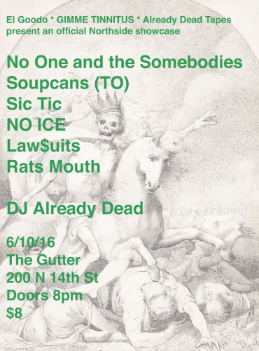 show :: 6/10/16 @ The Gutter > El Goodo + GIMME TINNITUS + Already Dead Tapes present an official Northside showcase