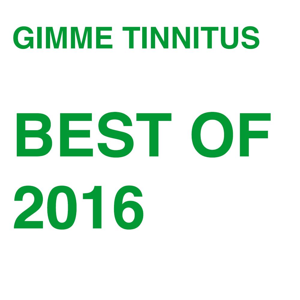 GIMME TINNITUS best of 2016