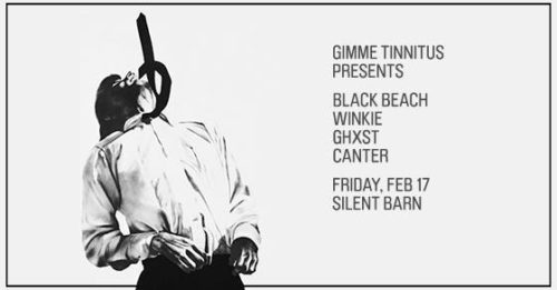 show :: 2/17/17 @ Silent Barn > Black Beach ~ Winkie ~ GHXST ~ Canter