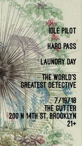 show :: 7/19/18 @ The Gutter > Idle Pilot + Hard Pass + Laundry Day + The World's Greatest Detective