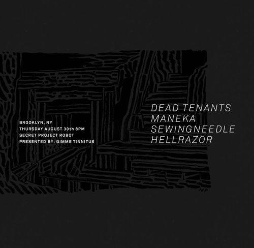 show :: 8/30/18 @ Secret Project Robot > Dead Tenants + Maneka + sewingneedle + Hellrazor