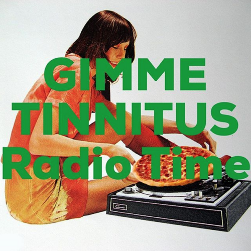 podcast :: GIMME TINNITUS Radio Time > 4/7/19