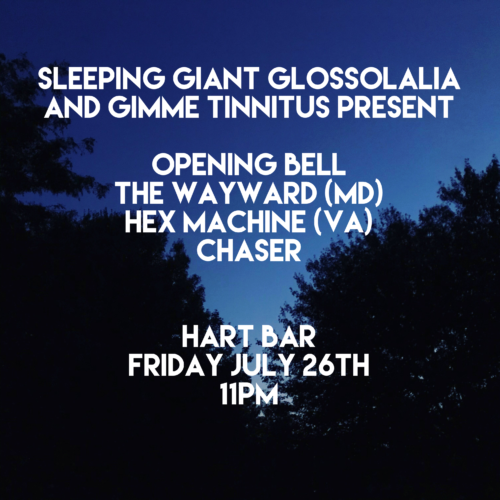 show :: 7/26/19 @ Hart Bar > Opening Bell + The Wayward (MD) + Hex Machine (VA) + Chaser